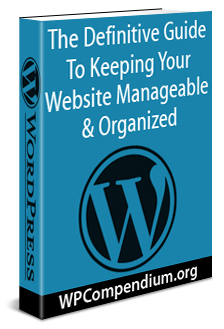 The Definitive Guide To Keeping Your Website Manageable & Organized