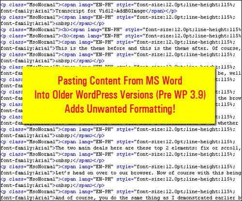 Pasting content from word processing applications into pre-WP 3.9 versions adds unwanted formatting to your content.